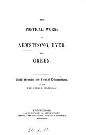The Poetical Works of Armstrong, Dyer, and Green: With Memoirs, and Critical Dissertations