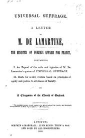 Universal suffrage. A letter to M. de Lamartine, containing 1. An exposé of the evils and injustice of M. De Lamartine's system of Universal Suffrage. 2. Hints for a new system based on principles of equity and justice to all classes of society. By a Clergyman of the Church of England