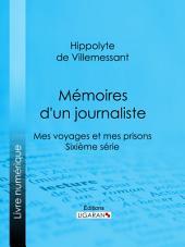 Mémoires d'un journaliste: Mes Voyages et mes Prisons - Sixième série