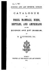 Catalogue of Fossil Mammals, Birds, Reptiles, and Amphibians in the Science and Art Museum