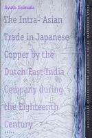 The Intra Asian Trade in Japanese Copper by the Dutch East India Company During the Eighteenth Century PDF
