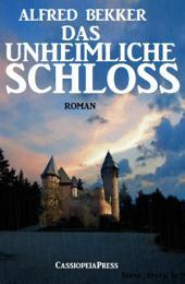 Alfred Bekker Roman - Das unheimliche Schloss: Romantic Thriller
