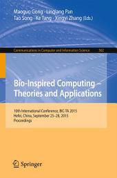 Bio-Inspired Computing -- Theories and Applications: 10th International Conference, BIC-TA 2015 Hefei, China, September 25-28, 2015, Proceedings