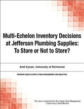 Multi-Echelon Inventory Decisions at Jefferson Plumbing Supplies: To Store or Not to Store?