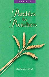 Parables for Preachers: Year A. , the Gospel of Matthew