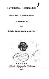 Caterina Cornaro tragedia lirica, in prologo e due atti. Da rappresentarsi nel Real Teatro S. Carlo