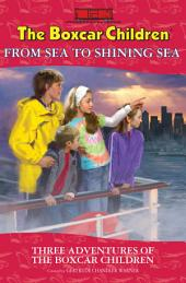 From Sea to Shining Sea: Three Adventures of the Boxcar Children