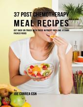 37 Post Chemotherapy Meal Recipes: Get Back On Track With These Nutrient Rich and Vitamin Packed Foods
