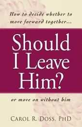 Should I Leave Him?: How to decide whether to move forward together -- or move on without him