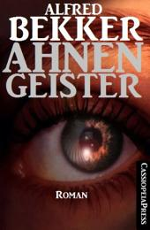 Alfred Bekker Roman: Ahnengeister: Cassiopeiapress Romantic Thriller: Gesamtausgabe