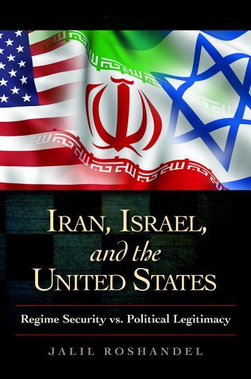 Iran  Israel  and the United States  Regime Security vs  Political Legitimacy PDF