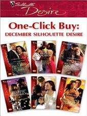 One-Click Buy: December Silhouette Desire: The Executive's Surprise Baby\Spencer's Forbidden Passion\Rich Man's Vengeful Seduction\Married Or Not?\His Style of Seduction\The Magnate's Marriage Demand
