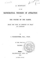 A History of the Mathematical Theories of Attraction and the Figure of the Earth from the Time of Newton to that of Laplace: Volume 1