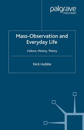Mass Observation and Everyday Life: Culture, History, Theory