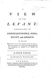 A View of the Levant: Particularly of Constantinople, Syria, Egypt, and Greece