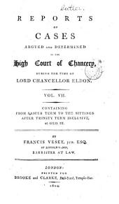 Reports of Cases ... in the High Court of Chancery ... [1789-1817]: Volume 7