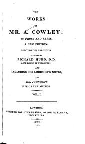 The Works of Mr. A. Cowley: In Prose and Verse, Volume 1