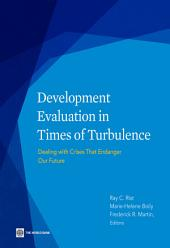 Development Evaluation in Times of Turbulence: Dealing with Crises That Endanger Our Future