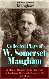 "Collected Plays of W. Somerset Maugham: A Man of Honour, Lady Frederick, The Explorer, The Circle, Caesar's Wife, East of Suez: Collection of Plays by prolific British playwright, novelist and short story writer, author of ""The Painted Veil"", ""Of Human Bondage"", ""Up at the Villa"", ""Cakes and Ale"" and ""The Magician"""