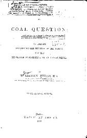 The Coal Question: An Enquiry Concerning the Progress of the Nation, and the Probable Exhaustion of Our Coal-mines