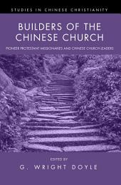 Builders of the Chinese Church: Pioneer Protestant Missionaries and Chinese Church Leaders