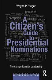 A Citizen's Guide to Presidential Nominations: The Competition for Leadership