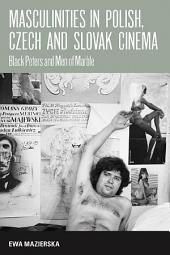 Masculinities in Polish, Czech and Slovak Cinema: Black Peters and Men of Marble