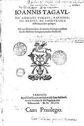 Ioannis Tagaultii Ambiani Vimaci, Parisiensis medici, De chirurgica institutione libri quinque. His accessit sextus liber de materia chirurgica, authore Iacobo Hollerio Stempano, medico Parisiensi