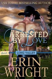 Arrested by Love: A SWEET Western Romance Novel