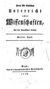Herrn Abt Condillacs Unterricht aller Wissenschaften, Aus dem Französischen übersetzt: Dritter Theil, Teil 3