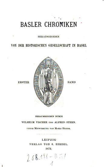 Basler Chroniken   hrsg  von der Historischen und Antiquarischen Gesellschaft in Basel   Hrsg  durch Wilhelm Vischer und Alfred Stern unter Mitw  von Moriz Heyne PDF