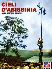 """Cieli d'Abissinia: Ricordi e """"scatti"""" di un volontario della guerra d'Etiopia 1935-36"""