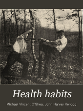 Health habits: by M.V. O'Shea and J.H. Kellogg, Volume 1