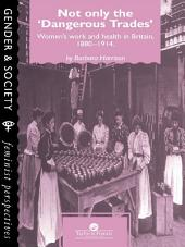 Not Only The Dangerous Trades: Women's Work And Health In Britain 1880-1914