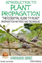 Introduction to Plant Propagation - The Essential Guide to Plant Propagation Methods and Techniques