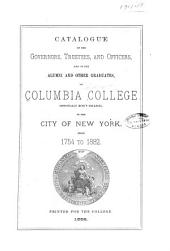 Catalogue of the Governors, Trustees, and Officers, and of the Alumni and Other Graduates, of Columbia College (originally King's College), in the City of New York, from 1754 to 1882