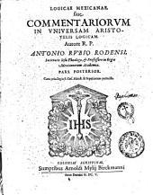 Logica Mexicana siue Commentarii in vniuersam Aristotelis Logicam. Autore R.P. Antonio Rubio Rodensi, Societatis Iesu ... Pars prior \-posterior]. ...