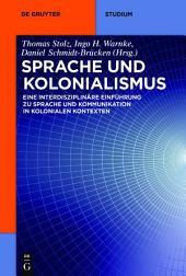Sprache und Kolonialismus: Eine interdisziplinäre Einführung zu Sprache und Kommunikation in kolonialen Kontexten