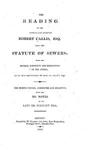 The Reading of the Famous and Learned Robert Callis, Esq., Upon the Statute of Sewers: With the Several Judgments and Resolutions of the Judges; as it was Delivered by Him at Gray's Inn