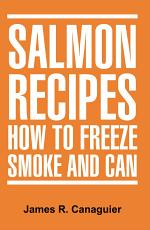 SALMON RECIPES HOW TO FREEZE SMOKE AND CAN
