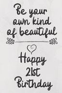 Download Be Your Own Kind of Beautiful Happy 21st Birthday Book