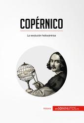 Copérnico: La revolución heliocéntrica