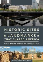 Historic Sites and Landmarks that Shaped America  From Acoma Pueblo to Ground Zero  2 volumes  PDF