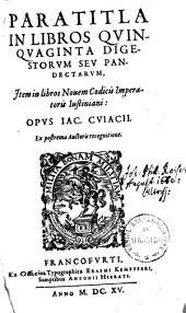Paratitla In Libros Qvinqvaginta Digestorvm Sev Pandectarvm: Item in libros Nouem Codicis Imperatoris Iustiniani