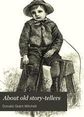 About Old Story-tellers: Of how and when They Lived, and what Stories They Told