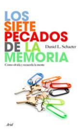 Los siete pecados de la memoria: Cómo olvida y recuerda la mente