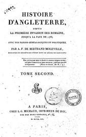 Histoire d'Angleterre, depuis la première invasion des romains, jusqu'a la paix de 1763; avec des tables généalogiques et politiques, par A. F. De Bertrand Moleville ... Tome premier [-sixième]: Tome second, Volume2