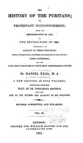 The history of the Puritans, or Protestant nonconformist ; from the revolution in 1517, to the revolution in 1688 ; comprising an account of their principles ; their attempts for a farther reformation in the church ; their sufferings ; and the lives and characters of their most considerable divines: Volume 3
