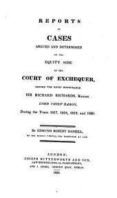 Reports of Cases Argued and Determined on the Equity Side of the Court of Exchequer: Before the Right Honourable Sir Richard Richards, Knight, Lord Chief Baron, During the Years 1817, 1818, 1819, and 1820