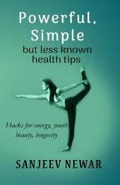 Powerful, simple but less known health tips: Powerful, simple but less known health tips